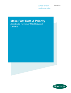 Make Fast Data A Priority, Accelerate Revenue With Reduced Latency - A Forrester White Paper